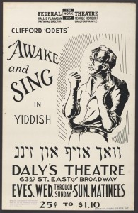 "Federal Theatre Project (1935–39) productions were performed in several languages, including Yiddish. Odets' ""Awake and Sing"" remains popular today."